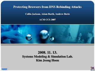 Protecting Browsers from DNS Rebinding Attacks  Collin Jackson, Adam Barth, Andrew Bortz   ACM CCS 2007