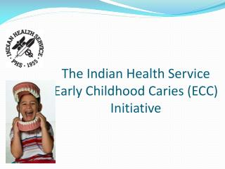 The Indian Health Service Early Childhood Caries ECC Initiative