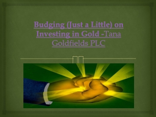 Budging (Just a Little) on Investing in Gold -Tana Goldfield