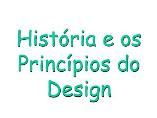 Hist ria e os Princ pios do Design