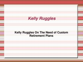 Kelly Ruggles On The Need of Custom Retirement Plans