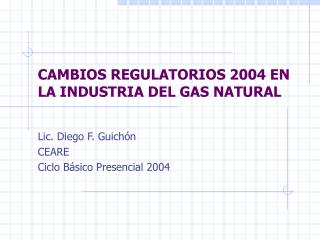 CAMBIOS REGULATORIOS 2004 EN LA INDUSTRIA DEL GAS NATURAL