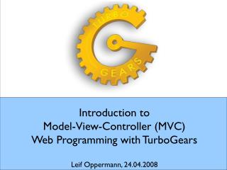 Introduction to  Model-View-Controller MVC  Web Programming with TurboGears  Leif Oppermann, 24.04.2008