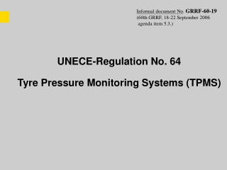 UNECE-Regulation No. 64  Tyre Pressure Monitoring Systems TPMS