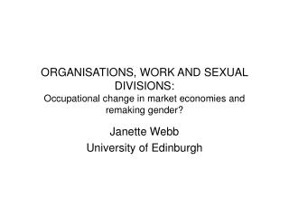 ORGANISATIONS, WORK AND SEXUAL DIVISIONS: Occupational change in market economies and remaking gender
