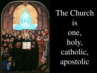 The Church  is  one,  holy,  catholic, apostolic