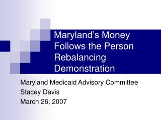 Maryland s Money Follows the Person Rebalancing Demonstration