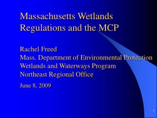 Massachusetts Wetlands Regulations and the MCP  Rachel Freed Mass. Department of Environmental Protection Wetlands and W