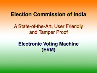 Election Commission of India  A State-of-the-Art, User Friendly and Tamper Proof  Electronic Voting Machine EVM