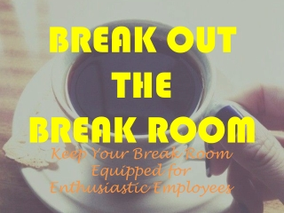 Break out the Break Room