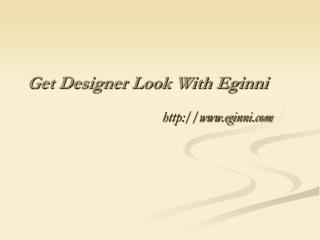 Get Designer Look With Eginni