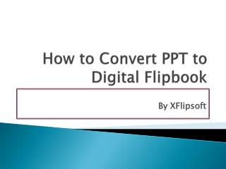 How to Convert PPT to Digital Flipbook