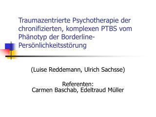 Traumazentrierte Psychotherapie der chronifizierten, komplexen PTBS vom Ph notyp der Borderline-Pers nlichkeitsst rung