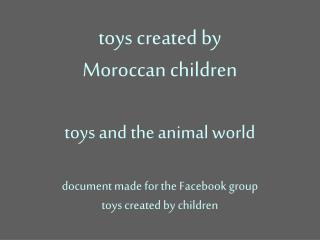 Toys created by Moroccan children  toys and the animal world  document made for the Facebook group  toys created by chil