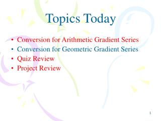 Conversion for Arithmetic Gradient Series Conversion for Geometric Gradient Series Quiz Review Project Review