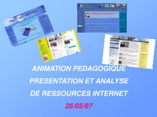 ANIMATION PEDAGOGIQUE PRESENTATION ET ANALYSE  DE RESSOURCES INTERNET 26