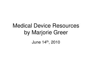 Medical Device Resources by Marjorie Greer