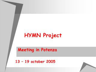 HYMN Project      Meeting in Potenza     13   19 october 2005