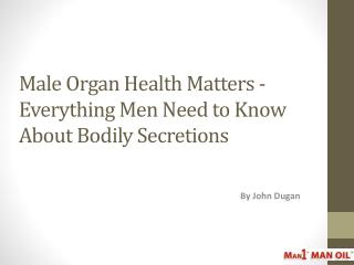 Everything Men Need to Know About Bodily Secretions
