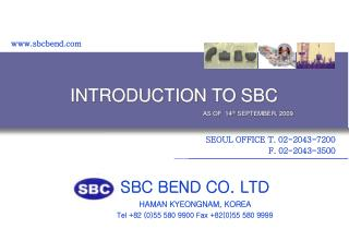 SBC BEND CO. LTD HAMAN KYEONGNAM, KOREA Tel 82 055 580 9900 Fax 82055 580 9999