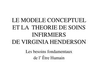LE MODELE CONCEPTUEL ET LA  THEORIE DE SOINS INFIRMIERS  DE VIRGINIA HENDERSON