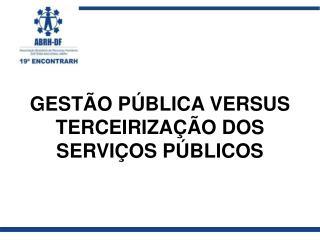 GEST O P BLICA VERSUS TERCEIRIZA  O DOS SERVI OS P BLICOS