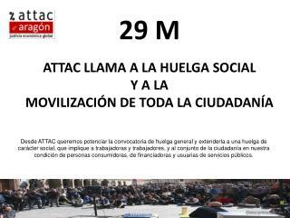 29 M  ATTAC LLAMA A LA HUELGA SOCIAL  Y A LA MOVILIZACI N DE TODA LA CIUDADAN A