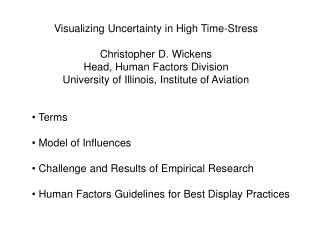 Visualizing Uncertainty in High Time-Stress  Christopher D. Wickens Head, Human Factors Division University of Illinois,