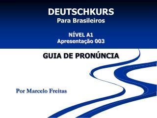 DEUTSCHKURS Para Brasileiros  N VEL A1 Apresenta  o 003  GUIA DE PRON NCIA