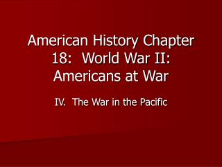 American History Chapter 18:  World War II:  Americans at War