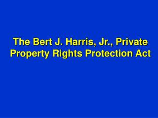 The Bert J. Harris, Jr., Private Property Rights Protection Act
