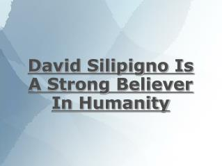 david silipigno is a strong believer in humanity