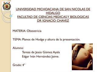 UNIVERSIDAD MICHOACANA DE SAN NICOLAS DE HIDALGO FACULTAD DE CIENCIAS MEDICAS Y BIOLOGICAS DR IGNACIO CHAVEZ