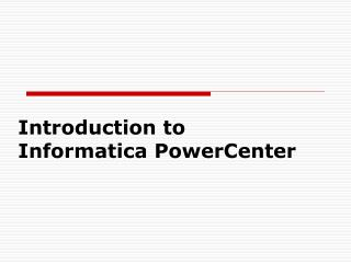 Introduction to  Informatica PowerCenter
