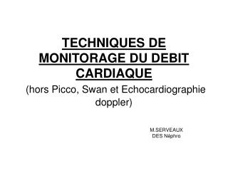TECHNIQUES DE MONITORAGE DU DEBIT CARDIAQUE  hors Picco, Swan et Echocardiographie doppler