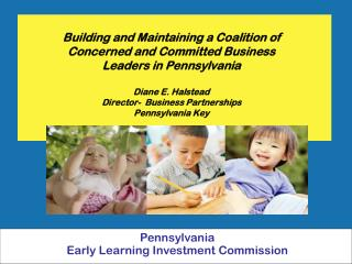 Building and Maintaining a Coalition of  Concerned and Committed Business   Leaders in Pennsylvania   Diane E. Halstead