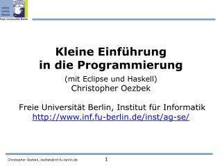 Kleine Einf hrung in die Programmierung   mit Eclipse und Haskell Christopher Oezbek   Freie Universit t Berlin, Institu