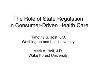 The Role of State Regulation  in Consumer-Driven Health Care   Timothy S. Jost, J.D. Washington and Lee University  Mark