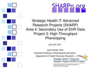 Strategic Health IT Advanced Research Projects SHARP  Area 4: Secondary Use of EHR Data  Project 3: High-Throughput Phen