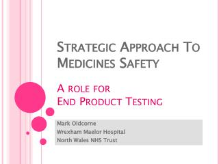 Strategic Approach To  Medicines Safety  A role for  End Product Testing
