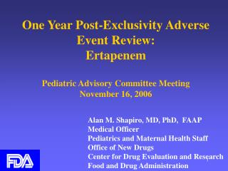 One Year Post-Exclusivity Adverse Event Review: Ertapenem  Pediatric Advisory Committee Meeting  November 16, 2006