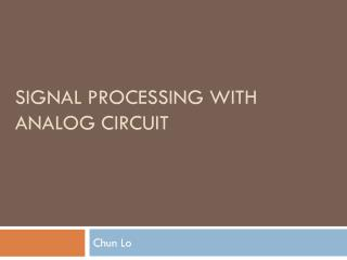 Signal Processing with Analog circuit