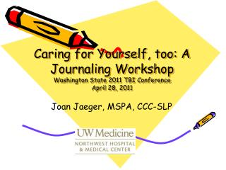 Caring for Yourself, too: A Journaling Workshop Washington State 2011 TBI Conference April 28, 2011