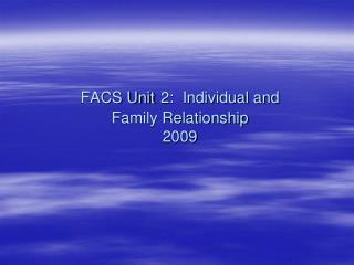 FACS Unit 2:  Individual and Family Relationship 2009