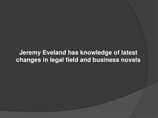 Jeremy Eveland has knowledge of latest changes in legal fi
