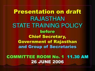 Presentation on draft RAJASTHAN  STATE TRAINING POLICY before  Chief Secretary,  Government of Rajasthan  and Group of S