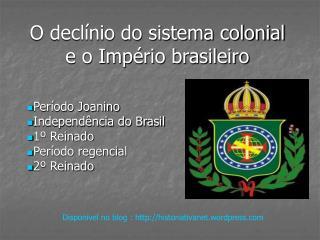 O decl nio do sistema colonial e o Imp rio brasileiro