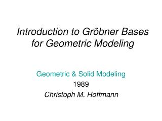 Introduction to Gr bner Bases for Geometric Modeling
