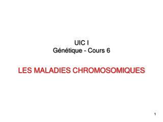 UIC I G n tique - Cours 6  LES MALADIES CHROMOSOMIQUES