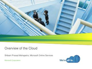 Overview of the Cloud  Shibani Prasad Mohapatra, Microsoft Online Services
